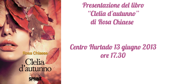 Presentazione del libro 'Clelia d'autunno' di Rosa Chiaese